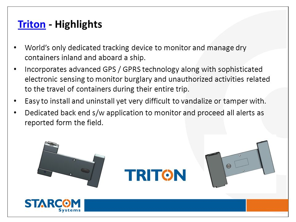Triton - Highlights World's only dedicated tracking device to monitor and manage dry containers inland and aboard a ship.