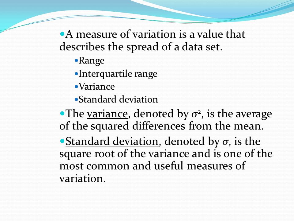 A measure of variation is a value that describes the spread of a data set.