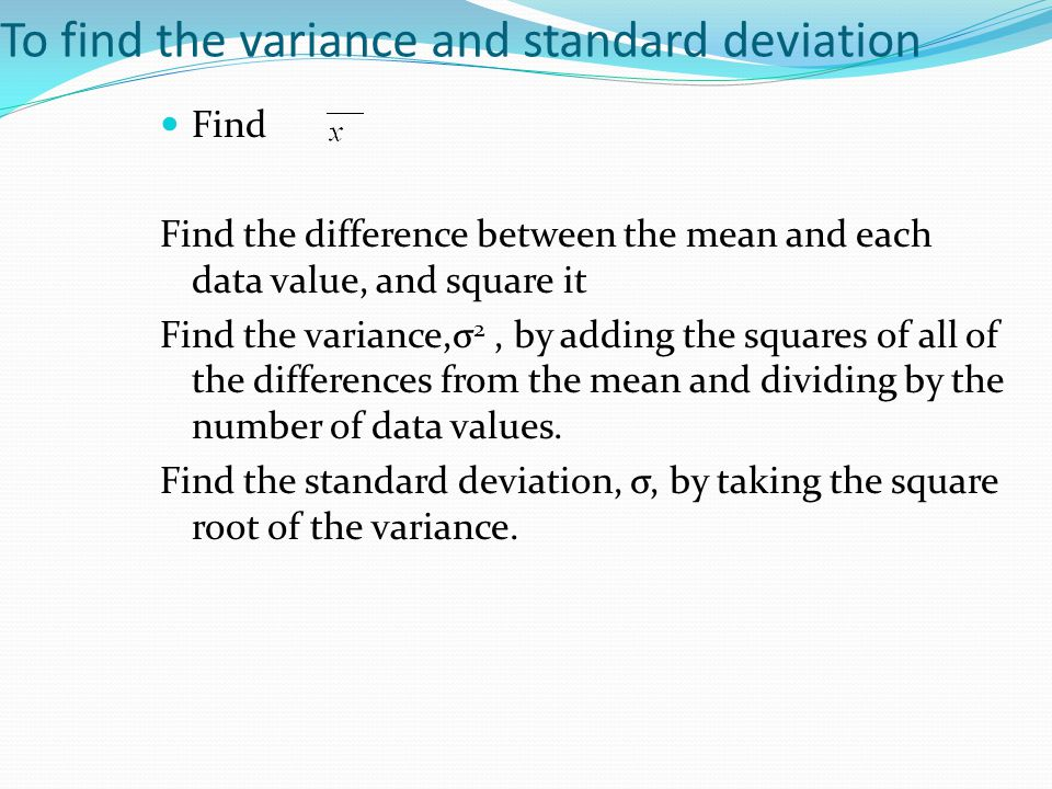 To find the variance and standard deviation