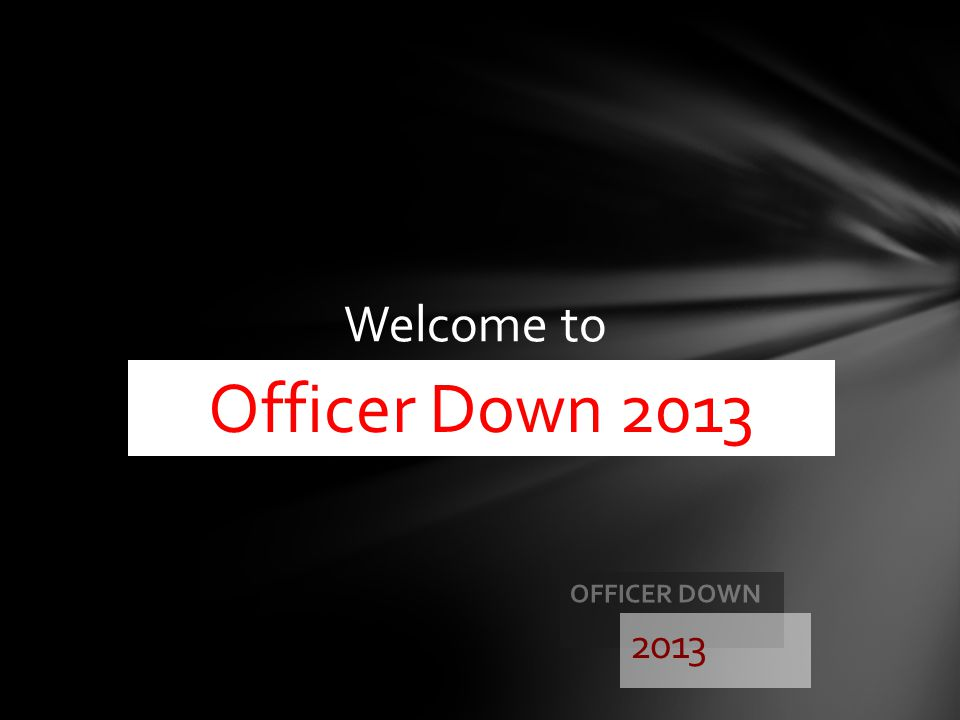Welcome to Officer Down 2013 Officer down 2013