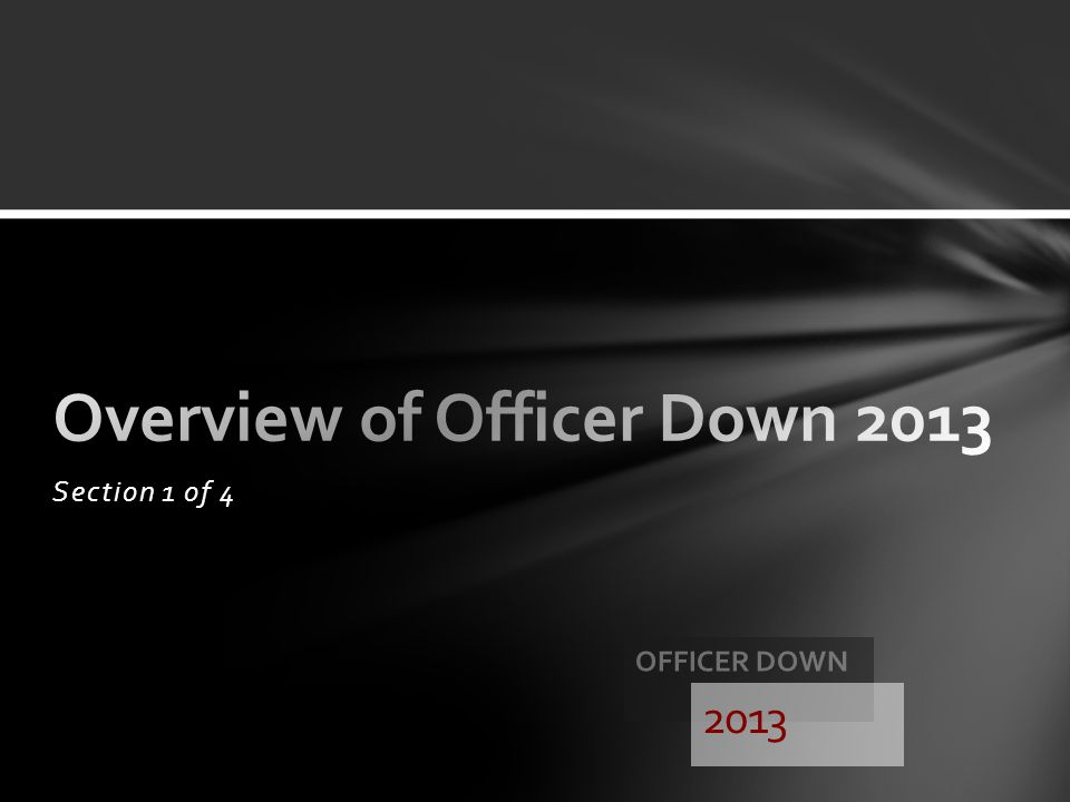 Overview of Officer Down 2013