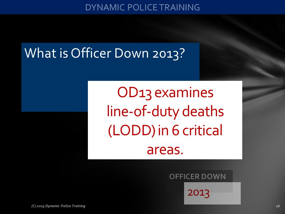 OD13 examines line-of-duty deaths (LODD) in 6 critical areas.