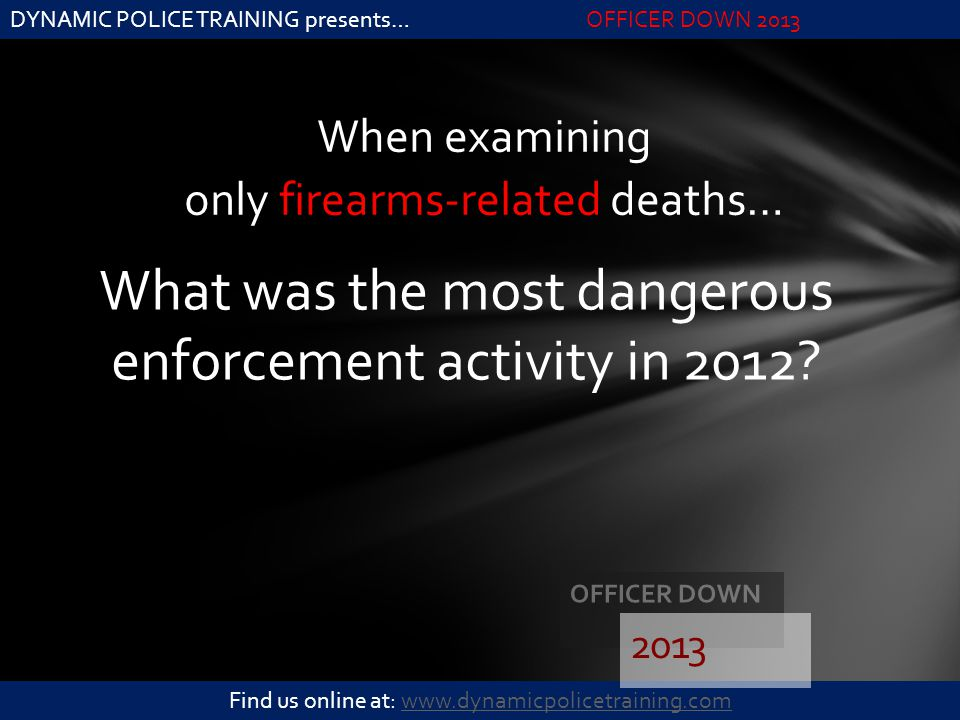 What was the most dangerous enforcement activity in 2012