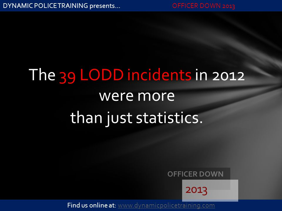 The 39 LODD incidents in 2012 were more than just statistics.