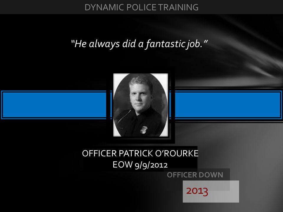 2013 He always did a fantastic job. DYNAMIC POLICE TRAINING