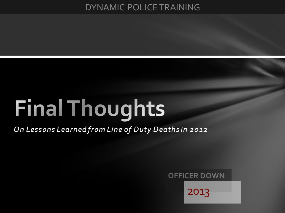 On Lessons Learned from Line of Duty Deaths in 2012