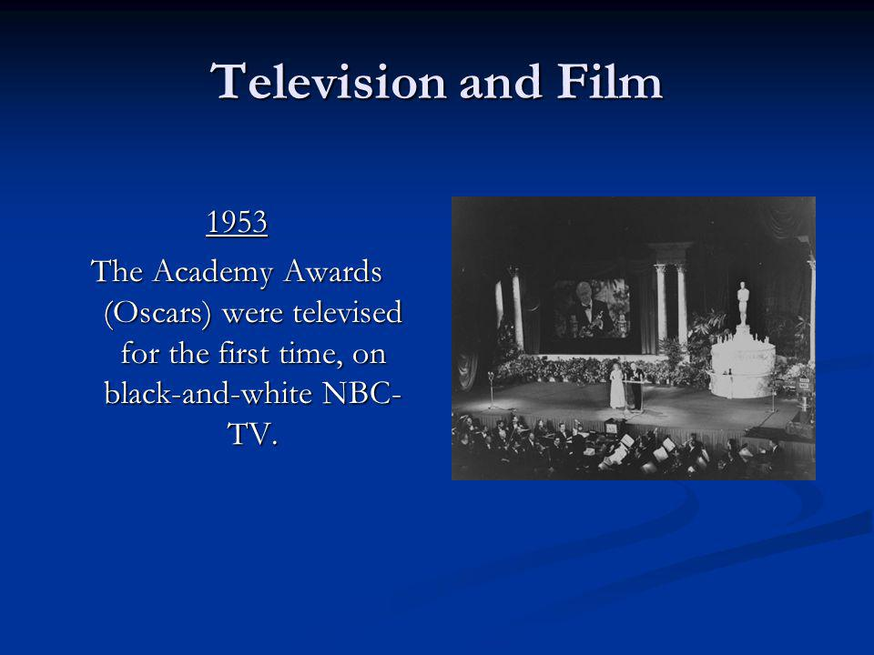 Television and Film 1953. The Academy Awards (Oscars) were televised for the first time, on black-and-white NBC-TV.