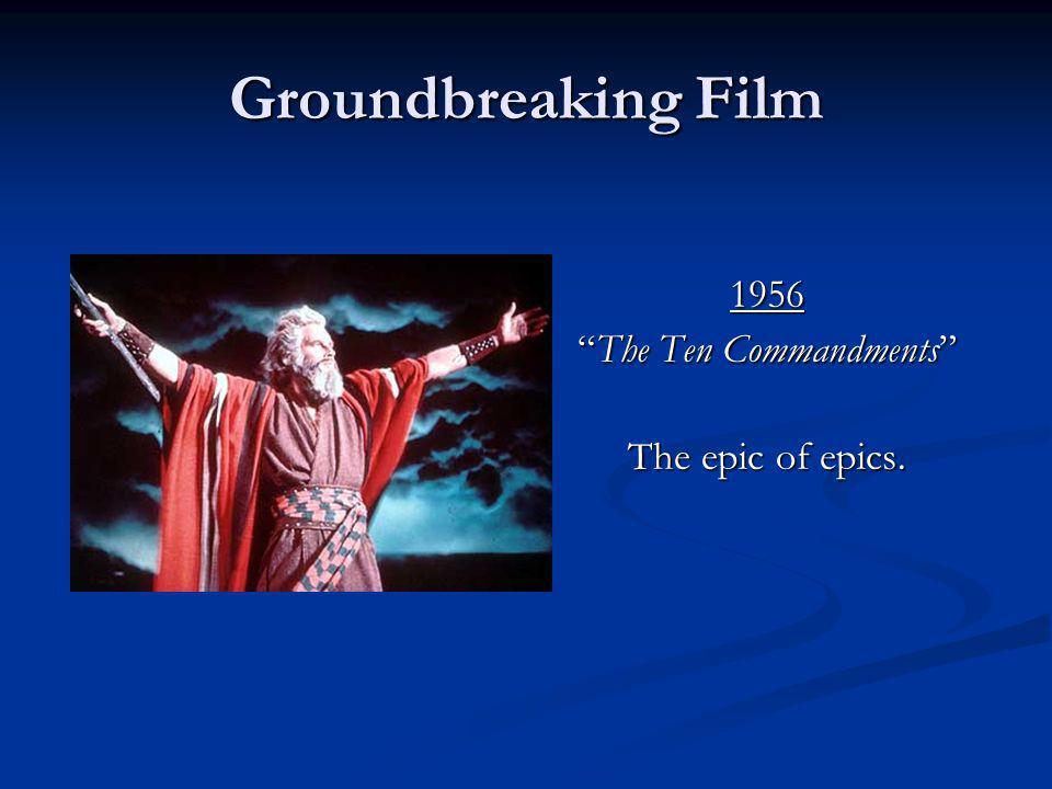 Groundbreaking Film 1956 The Ten Commandments The epic of epics.