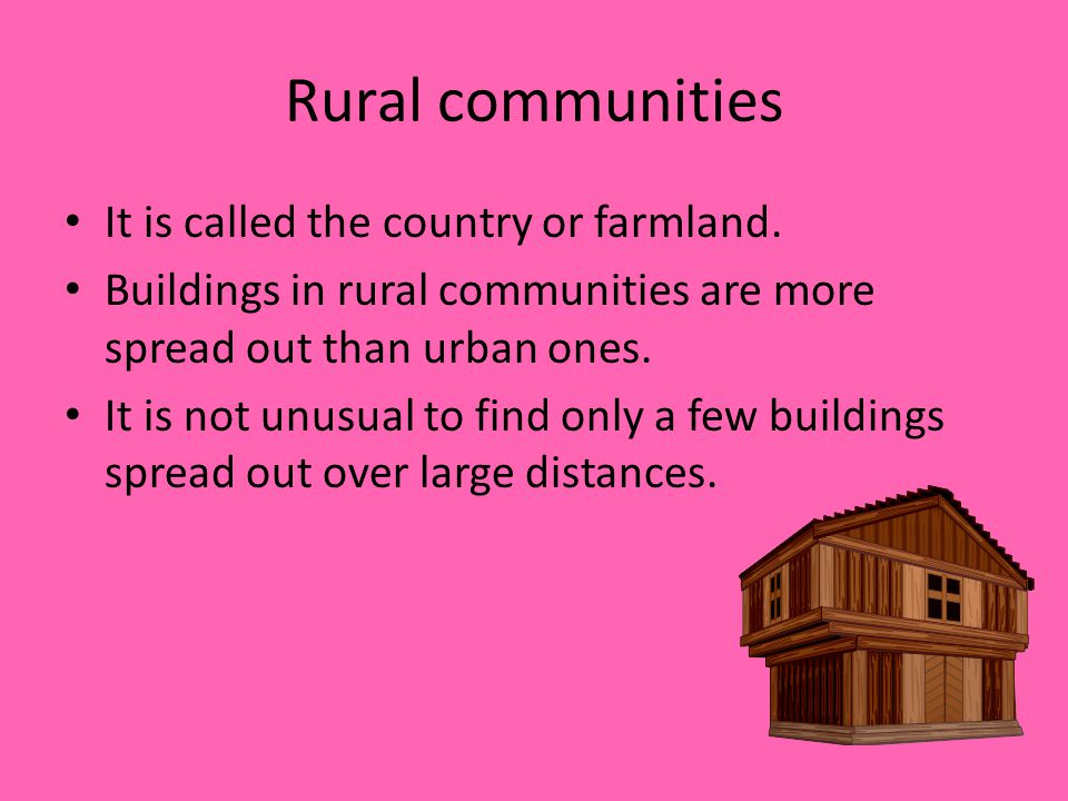 Rural communities It is called the country or farmland.