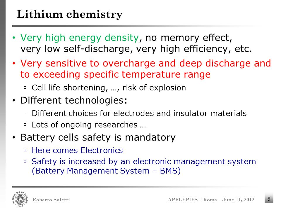 Lithium chemistry Very high energy density, no memory effect, very low self-discharge, very high efficiency, etc.