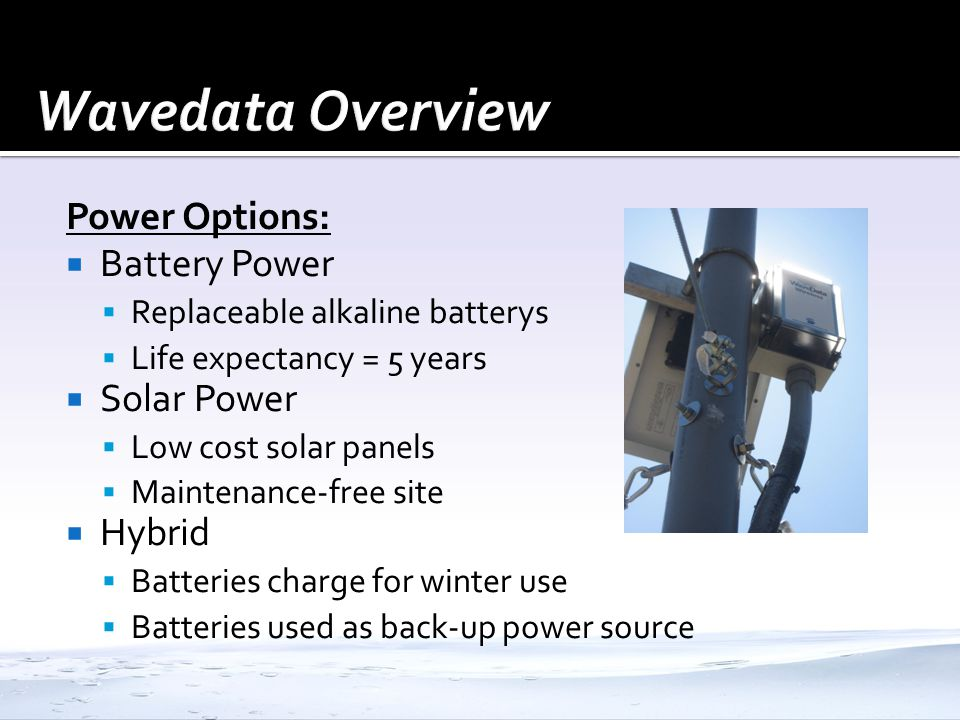 Wavedata Overview Power Options: Battery Power Solar Power Hybrid
