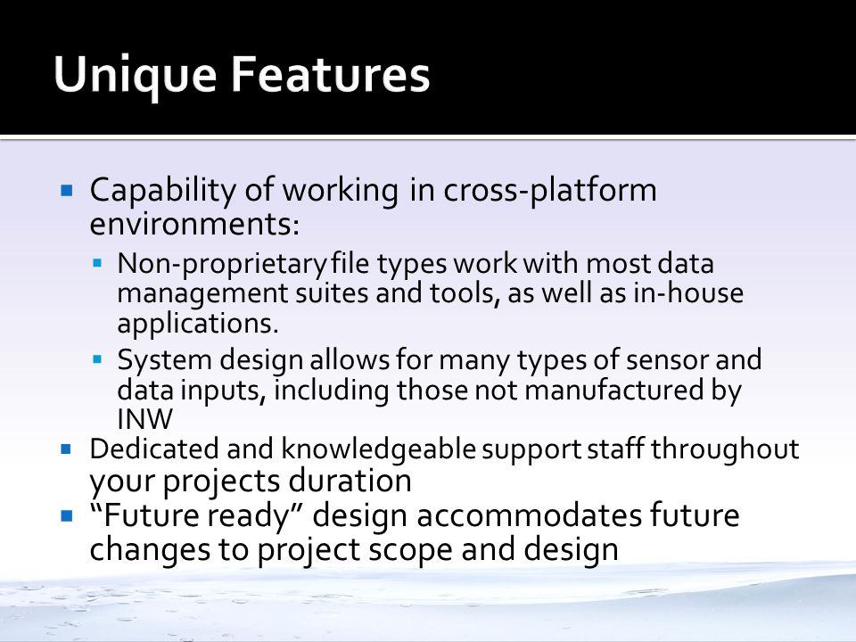 Unique Features Capability of working in cross-platform environments: