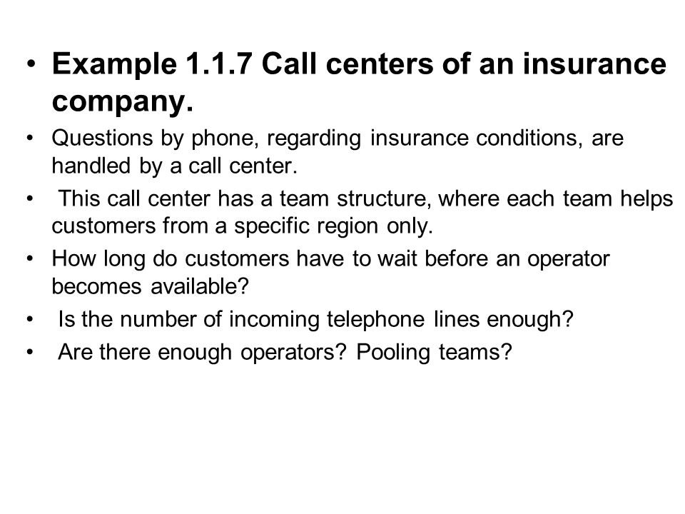 Example 1.1.7 Call centers of an insurance company.