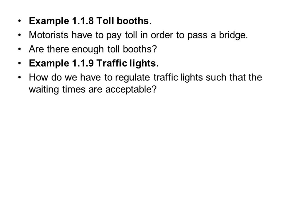Example 1.1.8 Toll booths. Motorists have to pay toll in order to pass a bridge. Are there enough toll booths