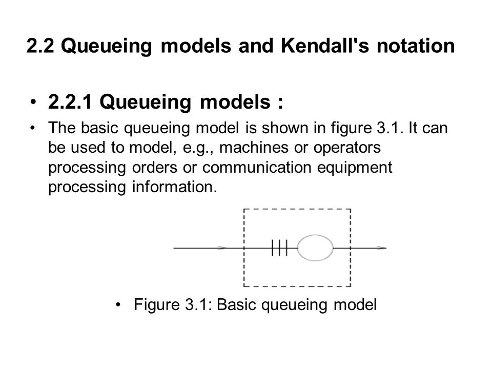 2.2 Queueing models and Kendall s notation