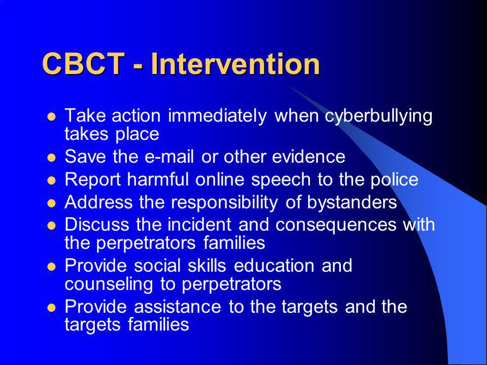 CBCT - Intervention Take action immediately when cyberbullying takes place. Save the  or other evidence.