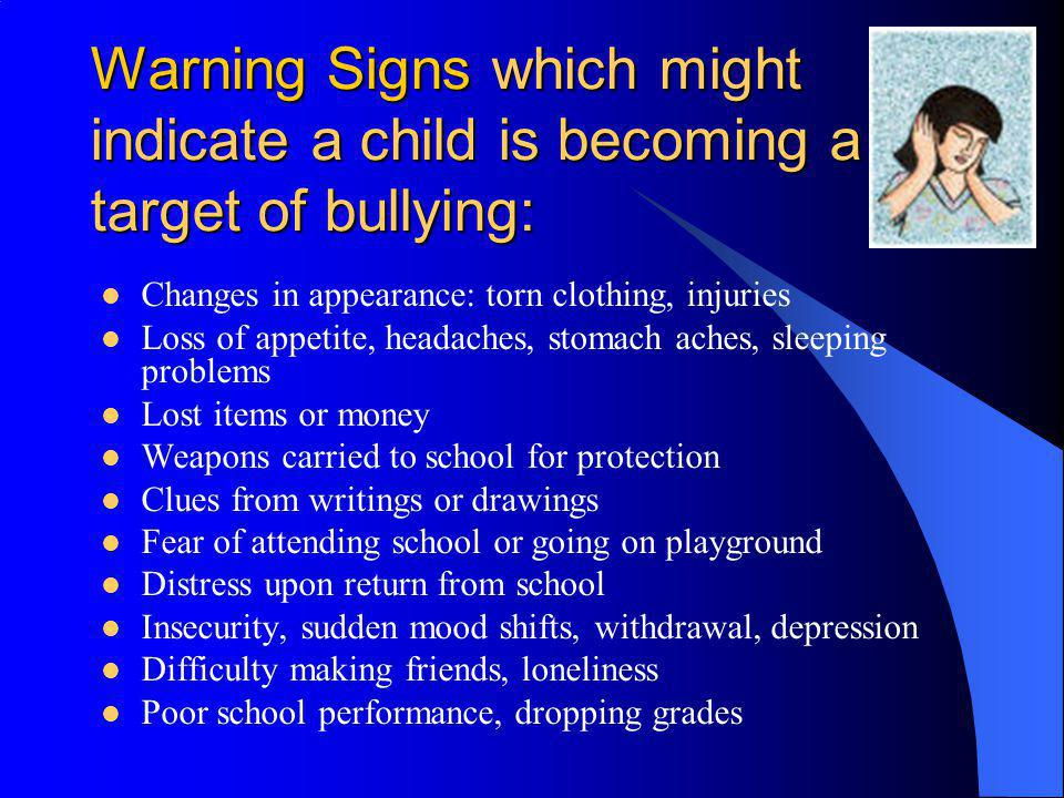 Warning Signs which might indicate a child is becoming a target of bullying: