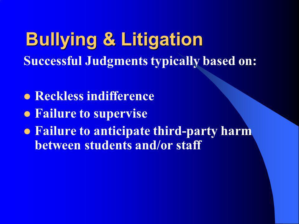 Bullying & Litigation Successful Judgments typically based on: