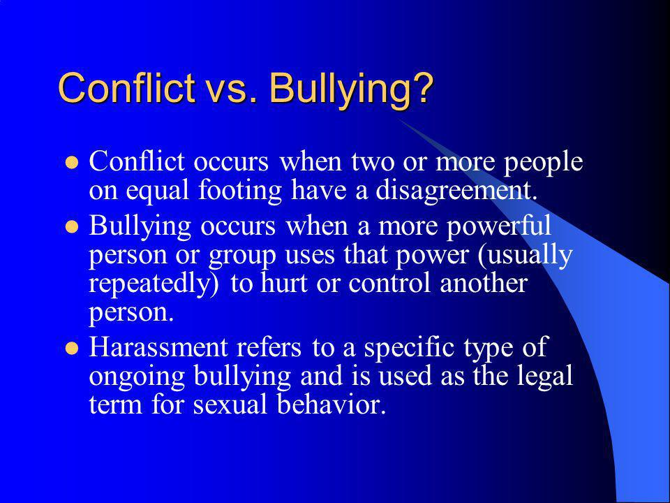 Conflict vs. Bullying Conflict occurs when two or more people on equal footing have a disagreement.