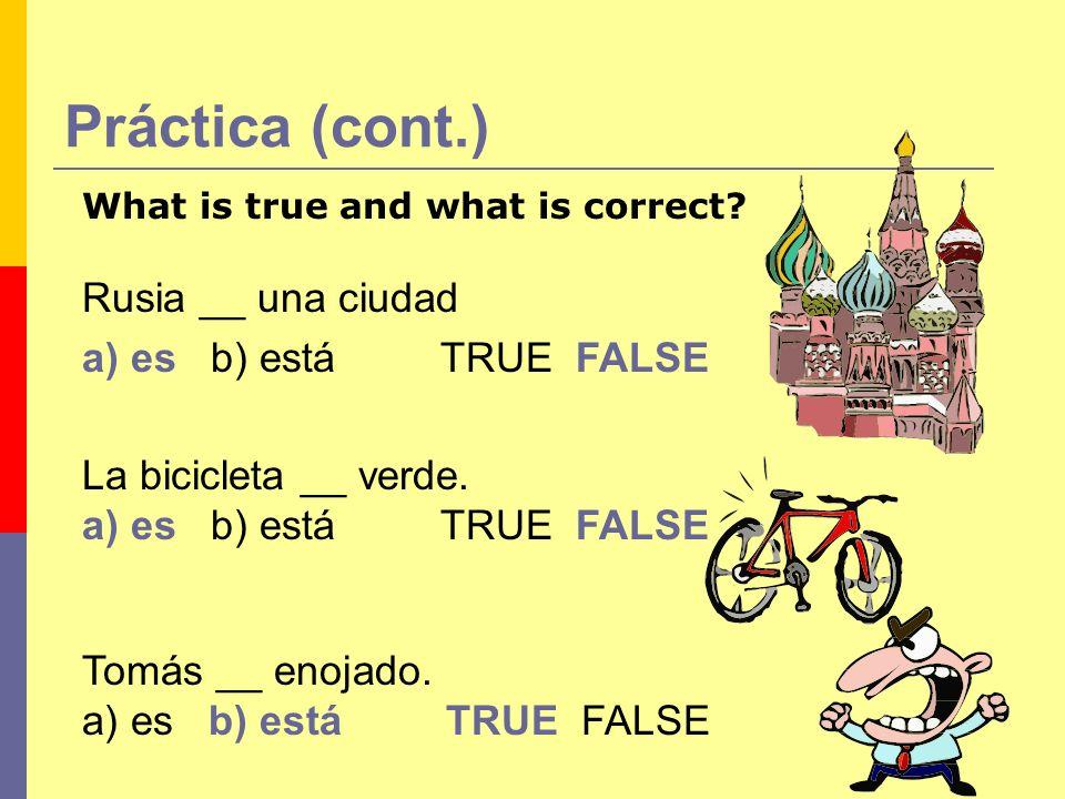 Práctica (cont.) Rusia __ una ciudad a) es b) está TRUE FALSE
