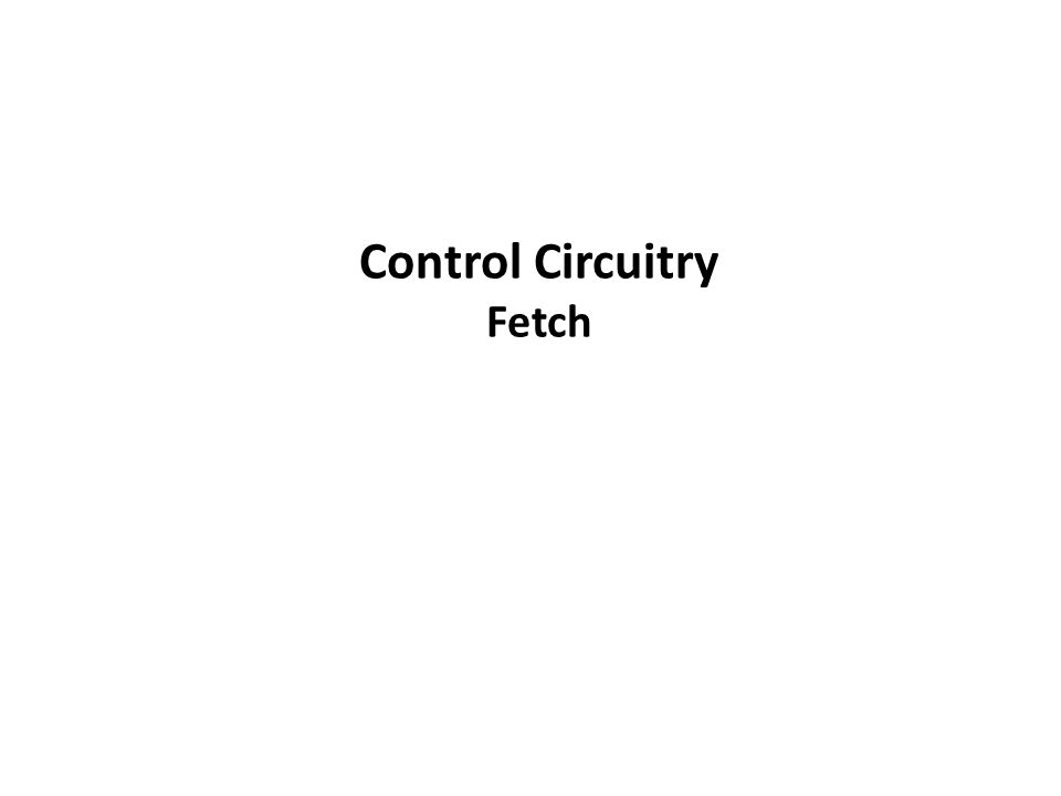 Control Circuitry Fetch