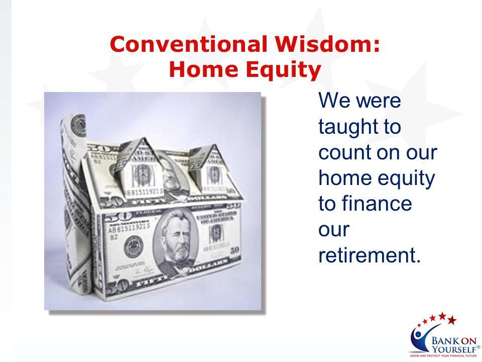 Conventional Wisdom: Home Equity.
