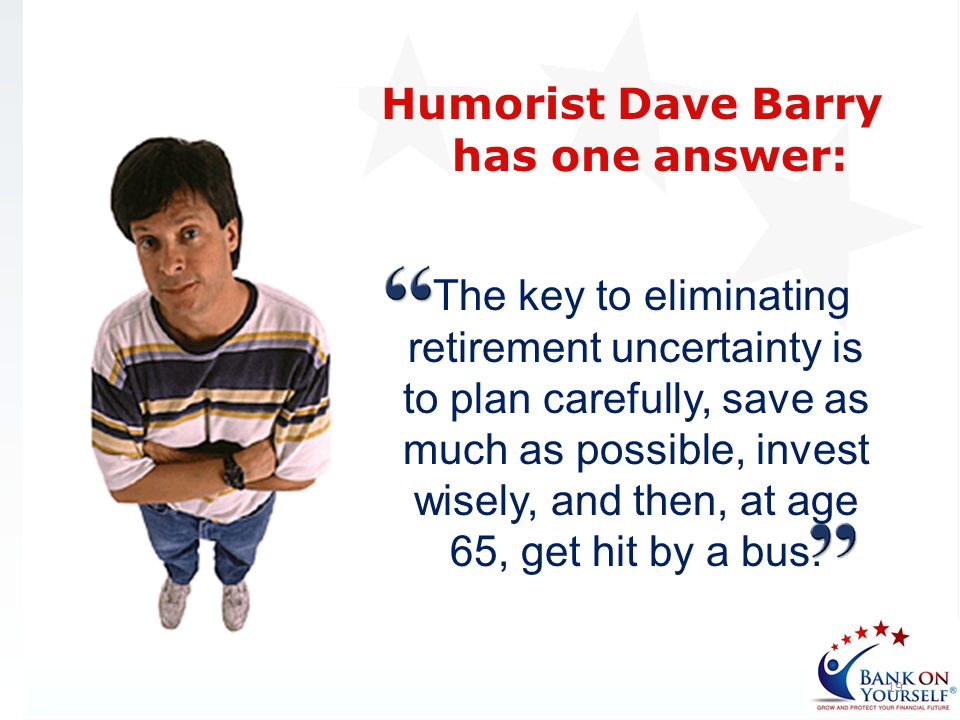 Humorist Dave Barry has one answer: