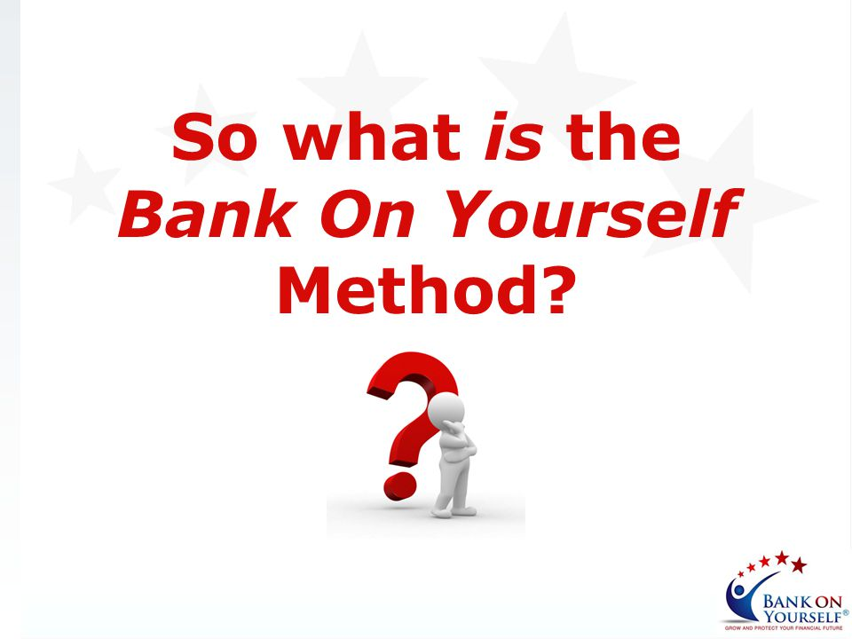 So what is the Bank On Yourself Method