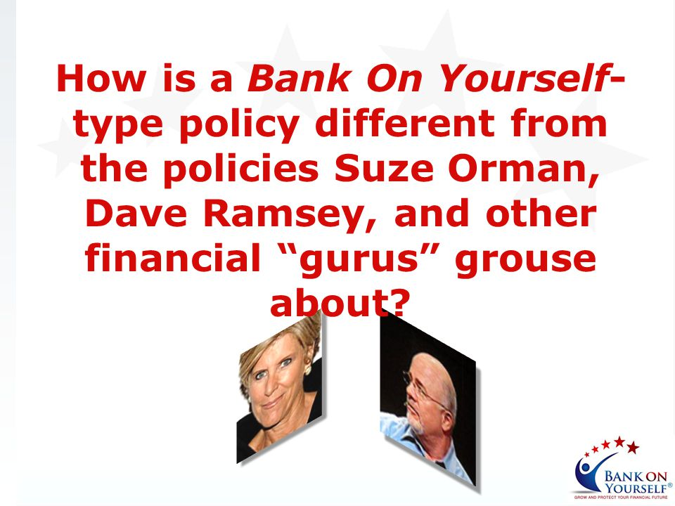 How is a Bank On Yourself-type policy different from the policies Suze Orman, Dave Ramsey, and other financial gurus grouse about