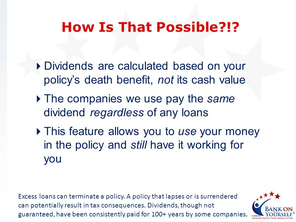 How Is That Possible ! Dividends are calculated based on your policy's death benefit, not its cash value.