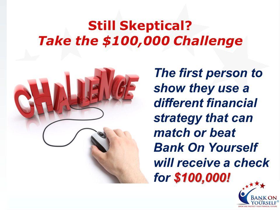 Still Skeptical Take the $100,000 Challenge