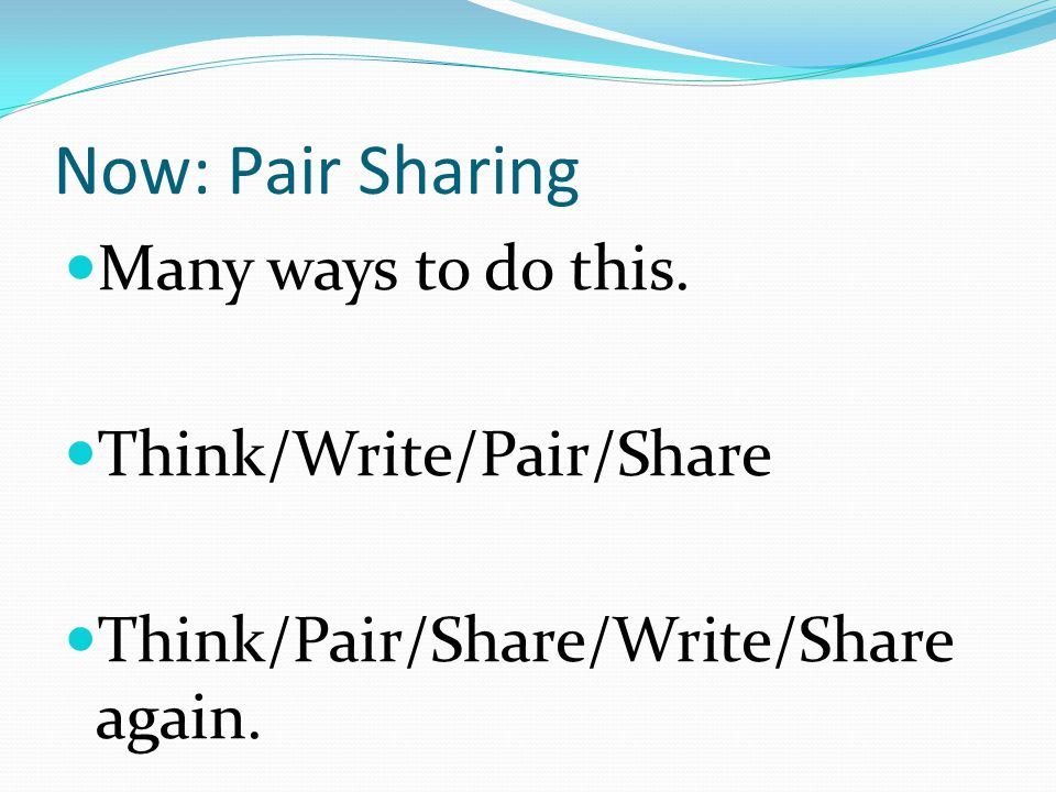 Now: Pair Sharing Many ways to do this. Think/Write/Pair/Share