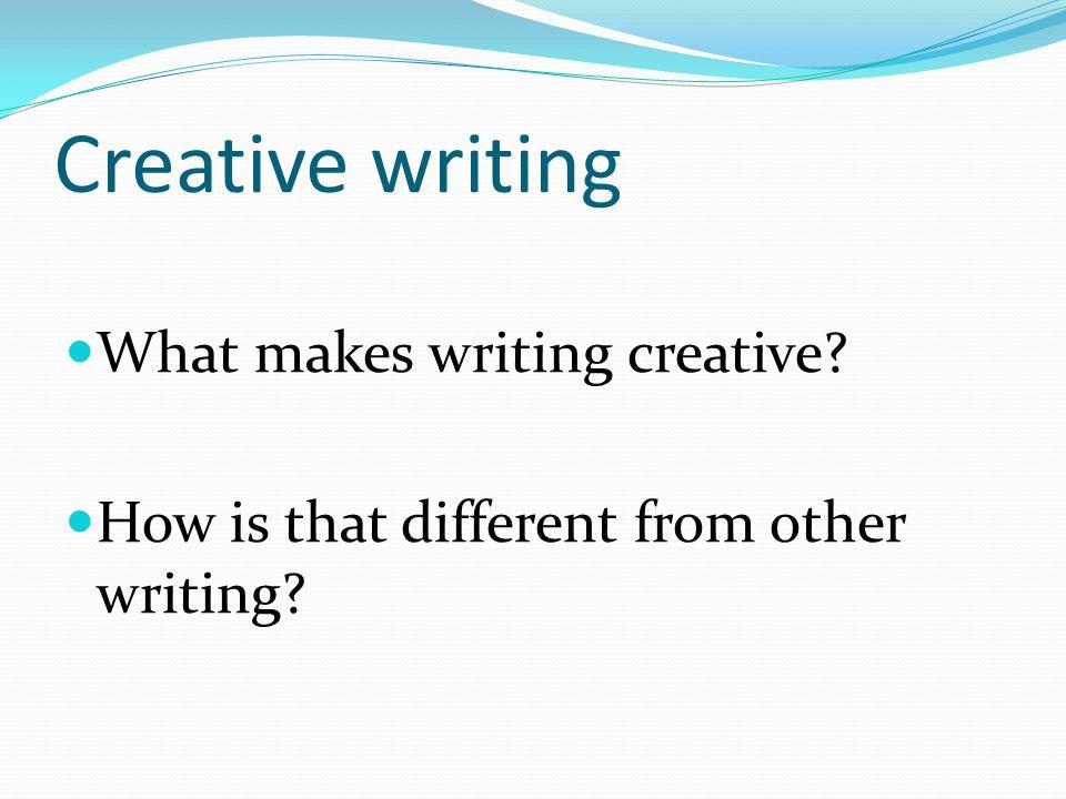 Creative writing What makes writing creative