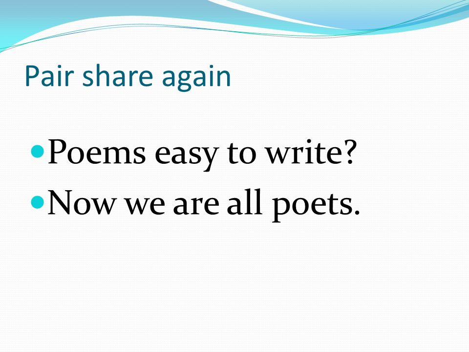 Pair share again Poems easy to write Now we are all poets.