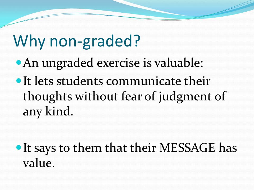 Why non-graded An ungraded exercise is valuable: