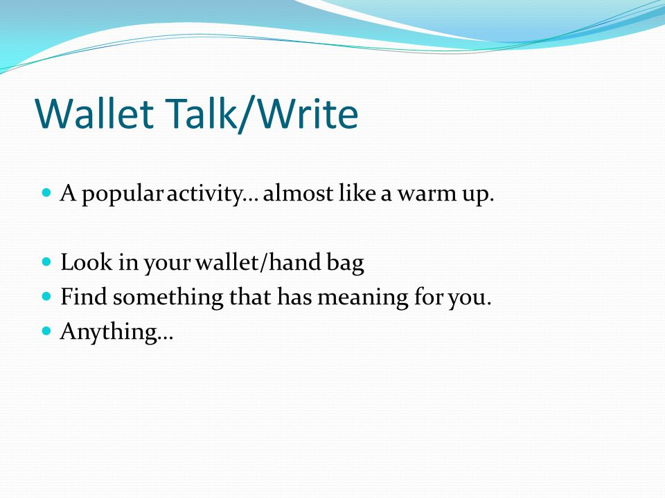 Wallet Talk/Write A popular activity… almost like a warm up.
