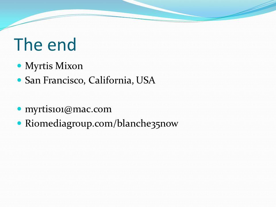 The end Myrtis Mixon San Francisco, California, USA myrtis101@mac.com
