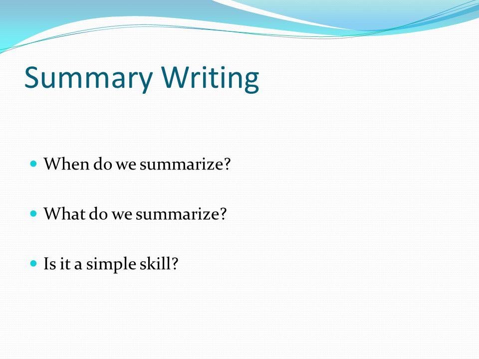 Summary Writing When do we summarize What do we summarize