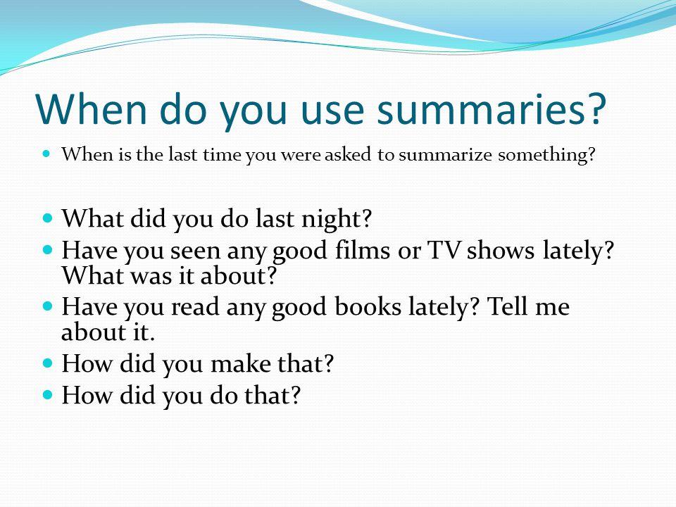 When do you use summaries