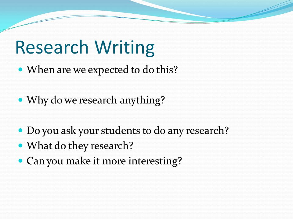 Research Writing When are we expected to do this