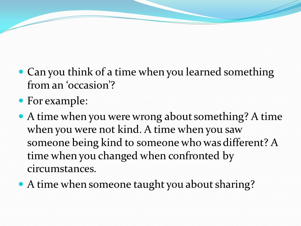 Can you think of a time when you learned something from an 'occasion'
