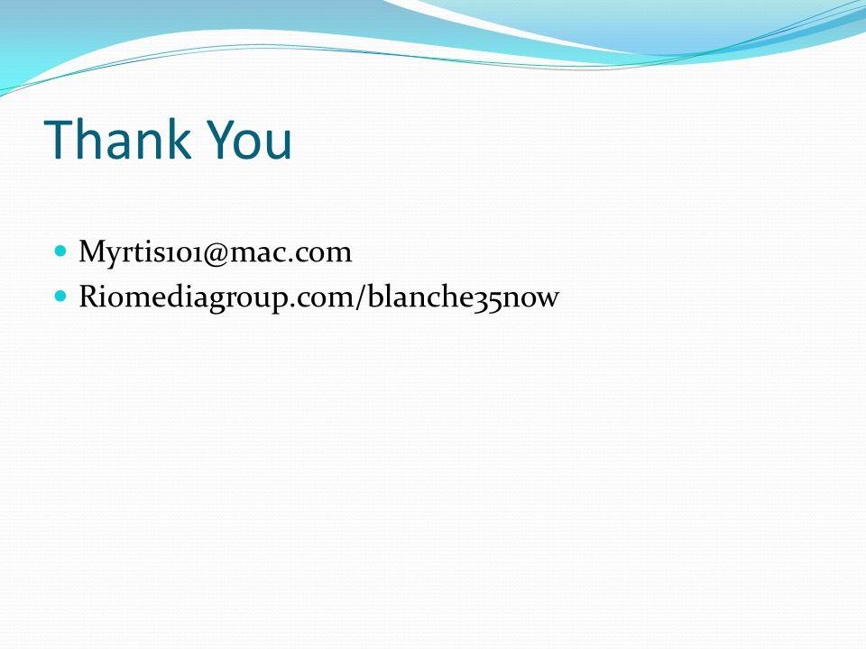 Thank You Myrtis101@mac.com Riomediagroup.com/blanche35now