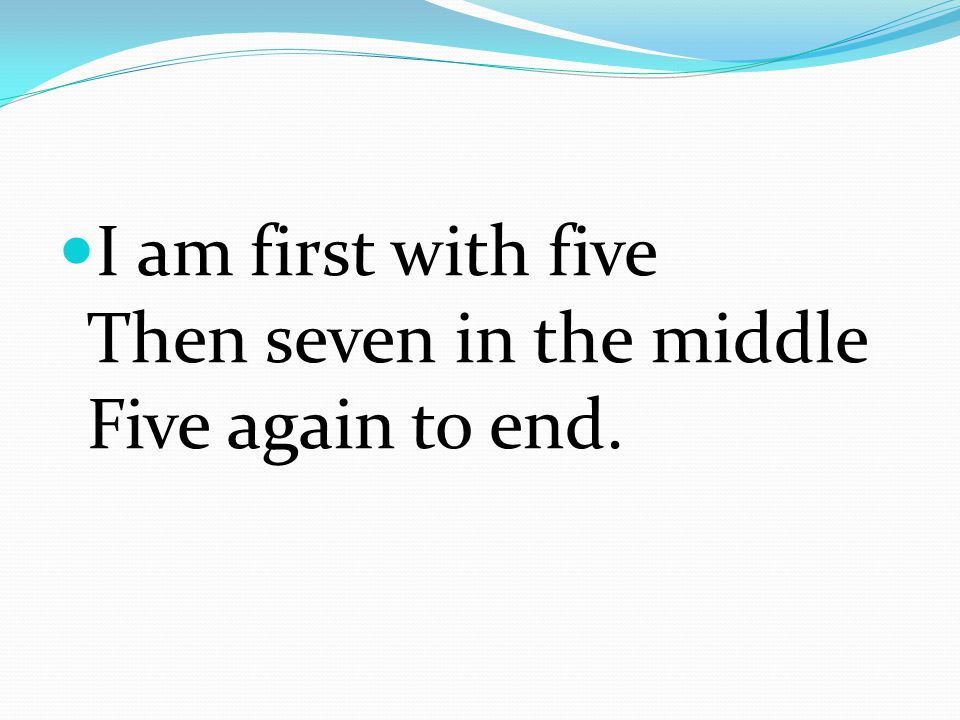 I am first with five Then seven in the middle Five again to end.