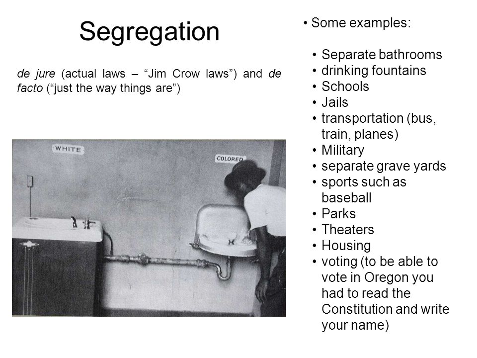 Segregation Some Examples Separate Bathrooms Drinking Fountains