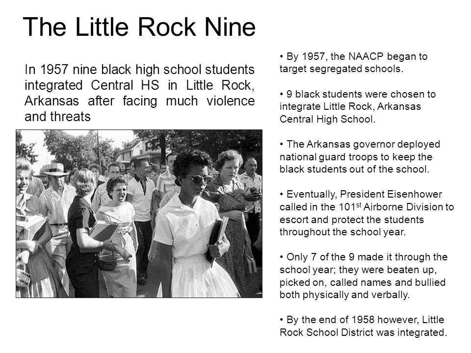 The Little Rock Nine By 1957, the NAACP began to target segregated schools.