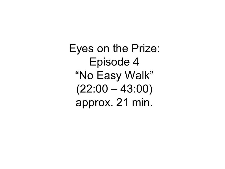 Eyes on the Prize: Episode 4 No Easy Walk (22:00 – 43:00) approx