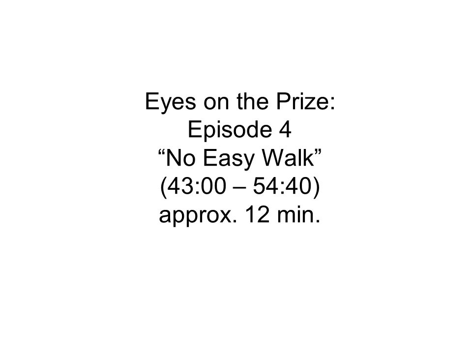 Eyes on the Prize: Episode 4 No Easy Walk (43:00 – 54:40) approx