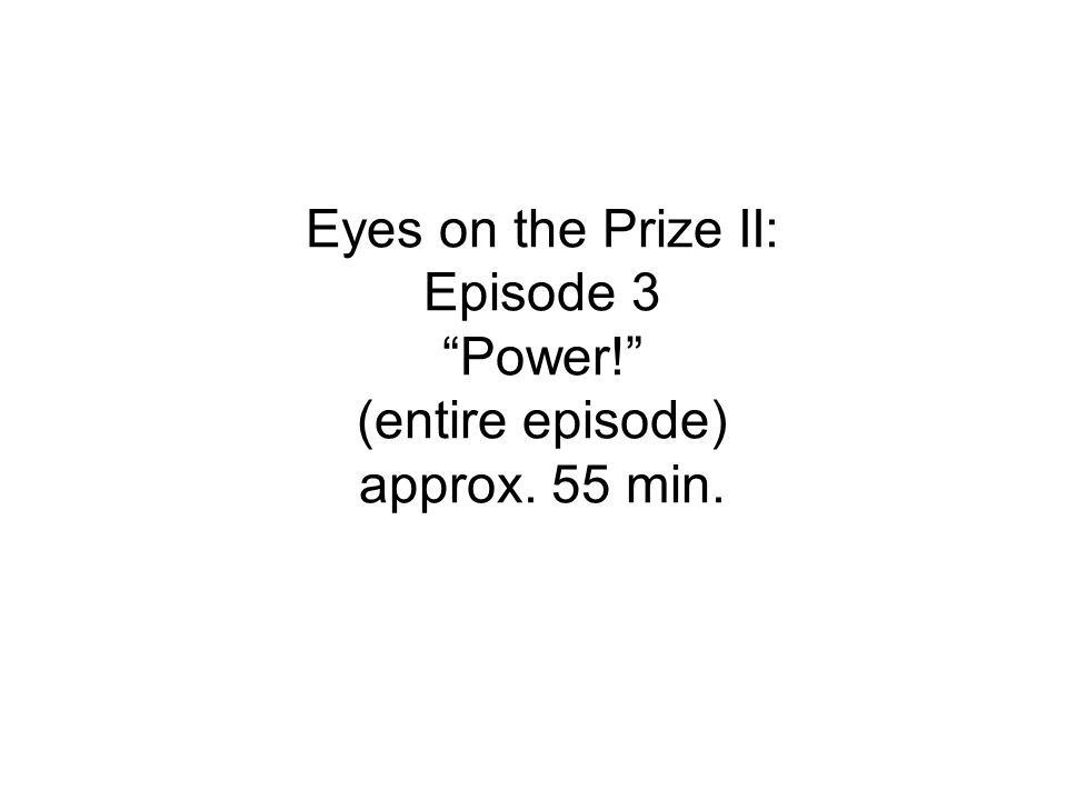 Eyes on the Prize II: Episode 3 Power. (entire episode) approx