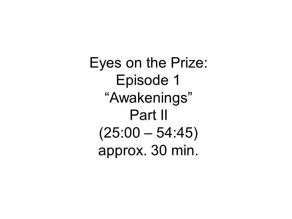 Eyes on the Prize: Episode 1 Awakenings Part II (25:00 – 54:45) approx. 30 min.