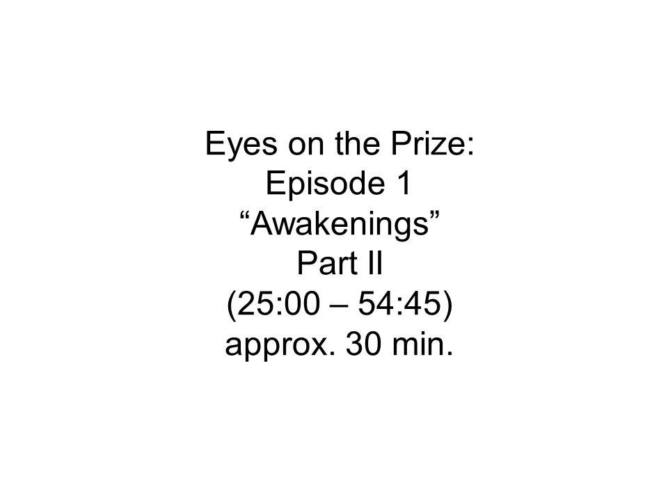 Eyes on the Prize: Episode 1 Awakenings Part II (25:00 – 54:45) approx. 30 min.